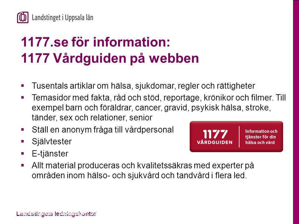 Landstingets ledningskontor 1177.se för information: 1177 Vårdguiden på webben  Tusentals artiklar om hälsa, sjukdomar, regler och rättigheter  Temasidor med fakta, råd och stöd, reportage, krönikor och filmer.