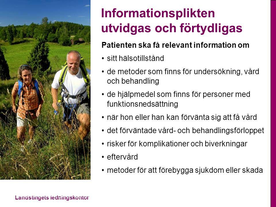 Landstingets ledningskontor Informationsplikten, patientlagen, 2014-11-13 Informationsplikten utvidgas och förtydligas Patienten ska få relevant infor