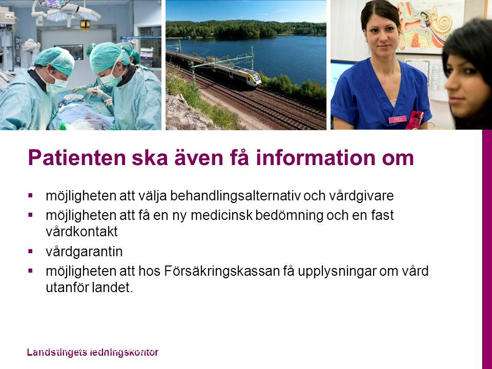 Landstingets ledningskontor Informationsplikten, patientlagen, 2014-11-13 Patienten ska även få information om  möjligheten att välja behandlingsalte