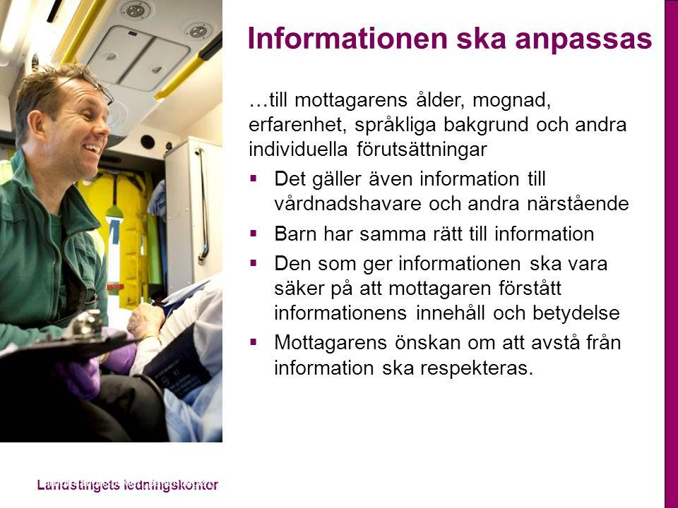 Landstingets ledningskontor Informationsplikten, patientlagen, 2014-11-13 Informationen ska anpassas …till mottagarens ålder, mognad, erfarenhet, språ