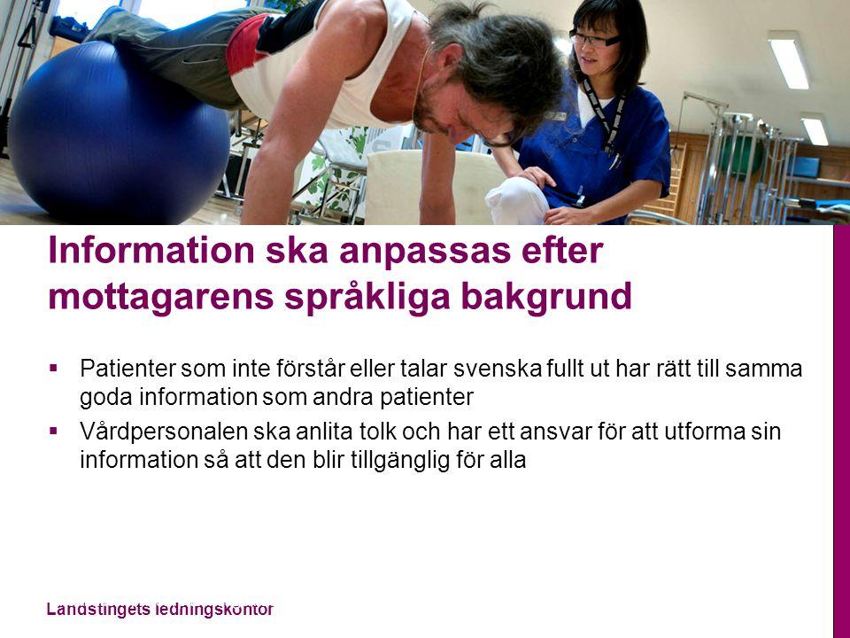 Landstingets ledningskontor Informationsplikten, patientlagen, 2014-11-13 Information ska anpassas efter mottagarens språkliga bakgrund  Patienter so