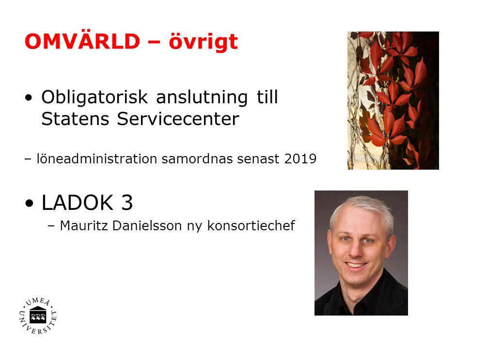 OMVÄRLD – övrigt Obligatorisk anslutning till Statens Servicecenter – löneadministration samordnas senast 2019 LADOK 3 – Mauritz Danielsson ny konsort