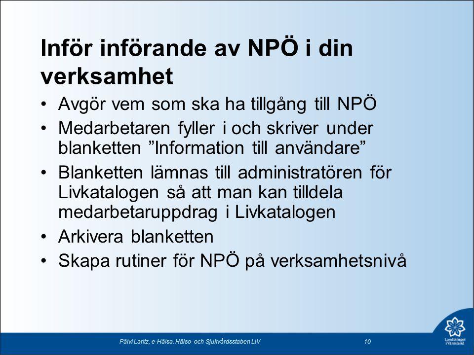 """Inför införande av NPÖ i din verksamhet Avgör vem som ska ha tillgång till NPÖ Medarbetaren fyller i och skriver under blanketten """"Information till an"""