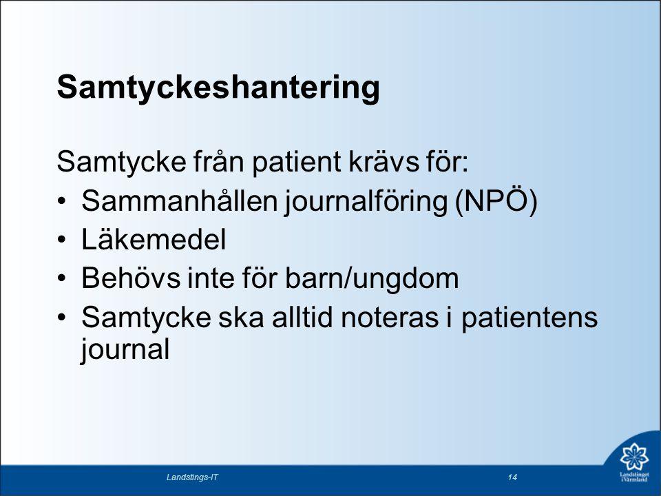 Samtyckeshantering Samtycke från patient krävs för: Sammanhållen journalföring (NPÖ) Läkemedel Behövs inte för barn/ungdom Samtycke ska alltid noteras