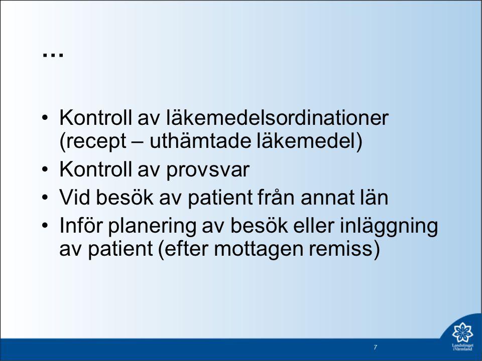 … Kontroll av läkemedelsordinationer (recept – uthämtade läkemedel) Kontroll av provsvar Vid besök av patient från annat län Inför planering av besök