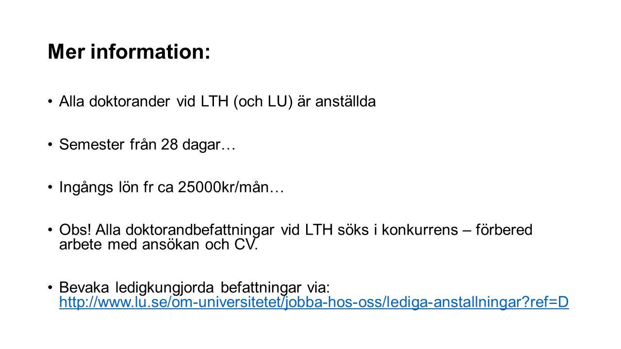 Mer information: Alla doktorander vid LTH (och LU) är anställda Semester från 28 dagar… Ingångs lön fr ca 25000kr/mån… Obs! Alla doktorandbefattningar
