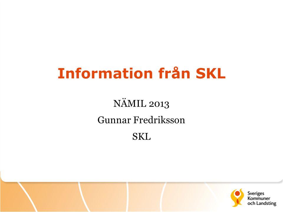 Information från SKL NÄMIL 2013 Gunnar Fredriksson SKL