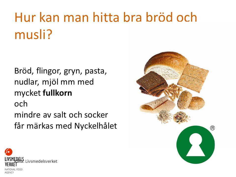 Hur kan man hitta bra bröd och musli? Bröd, flingor, gryn, pasta, nudlar, mjöl mm med mycket fullkorn och mindre av salt och socker får märkas med Nyc