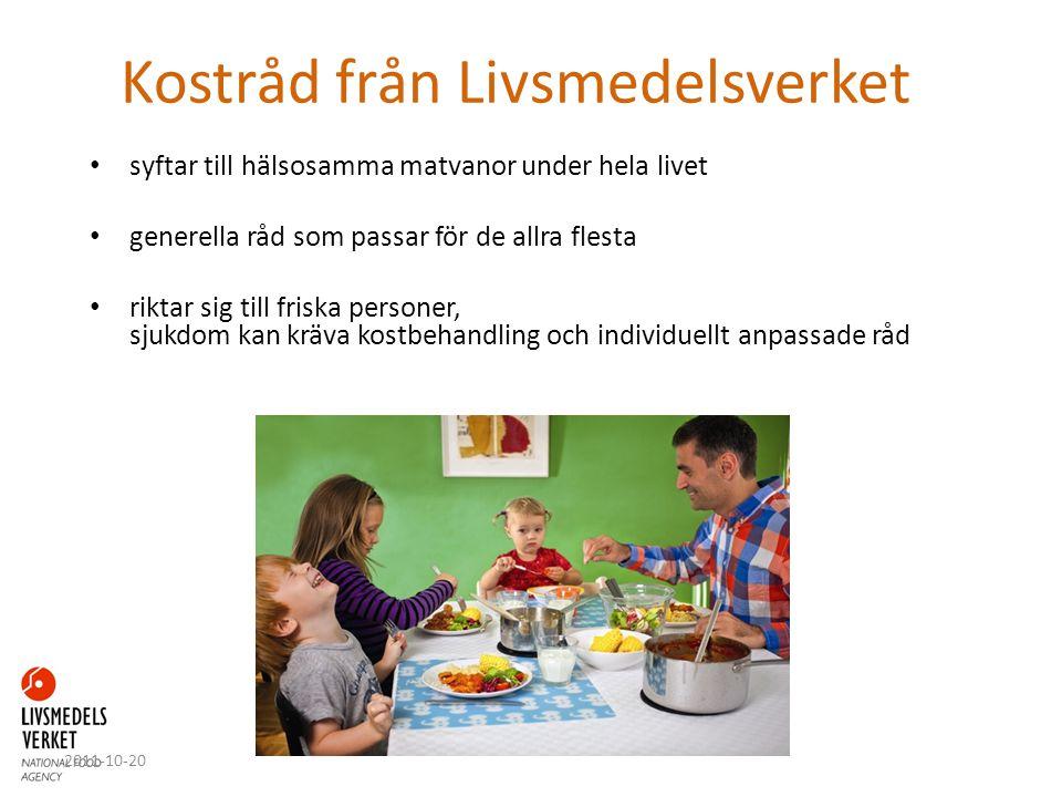 Kostråd från Livsmedelsverket syftar till hälsosamma matvanor under hela livet generella råd som passar för de allra flesta riktar sig till friska per