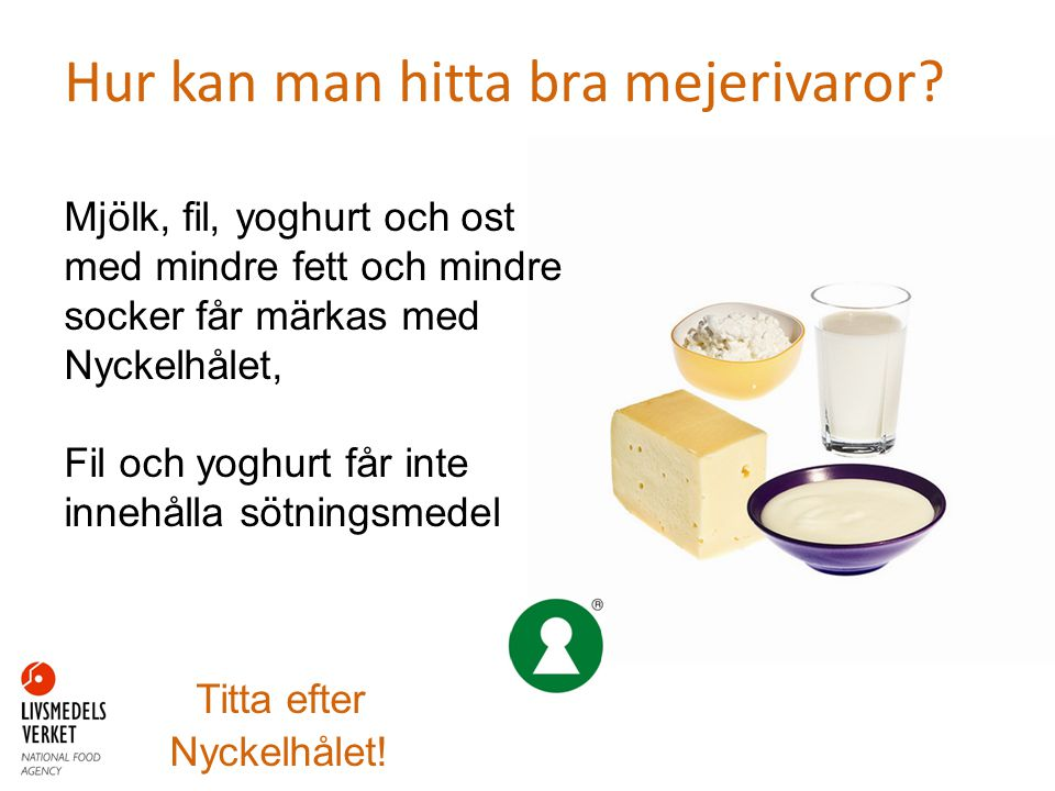 Hur kan man hitta bra mejerivaror? Mjölk, fil, yoghurt och ost med mindre fett och mindre socker får märkas med Nyckelhålet, Fil och yoghurt får inte