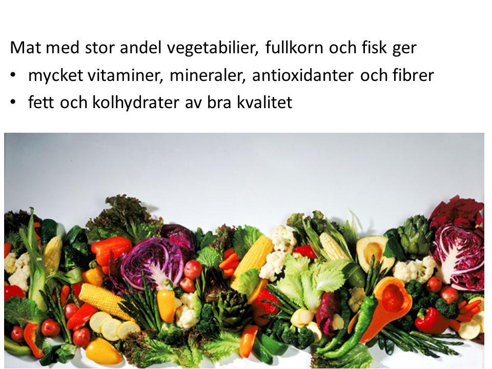 Mat med stor andel vegetabilier, fullkorn och fisk ger mycket vitaminer, mineraler, antioxidanter och fibrer fett och kolhydrater av bra kvalitet