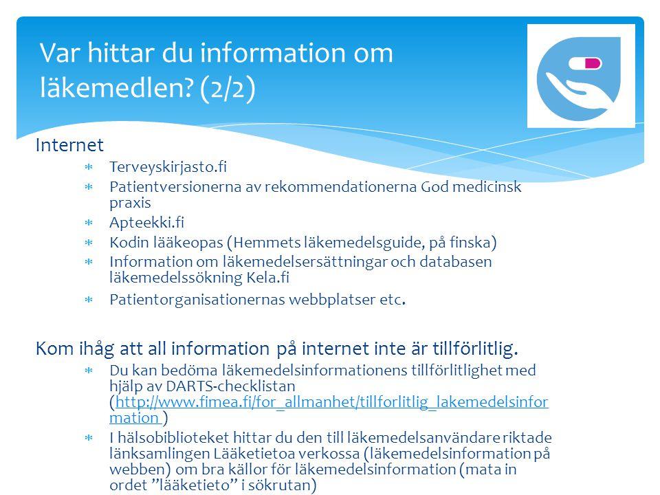 Internet  Terveyskirjasto.fi  Patientversionerna av rekommendationerna God medicinsk praxis  Apteekki.fi  Kodin lääkeopas (Hemmets läkemedelsguide, på finska)  Information om läkemedelsersättningar och databasen läkemedelssökning Kela.fi  Patientorganisationernas webbplatser etc.