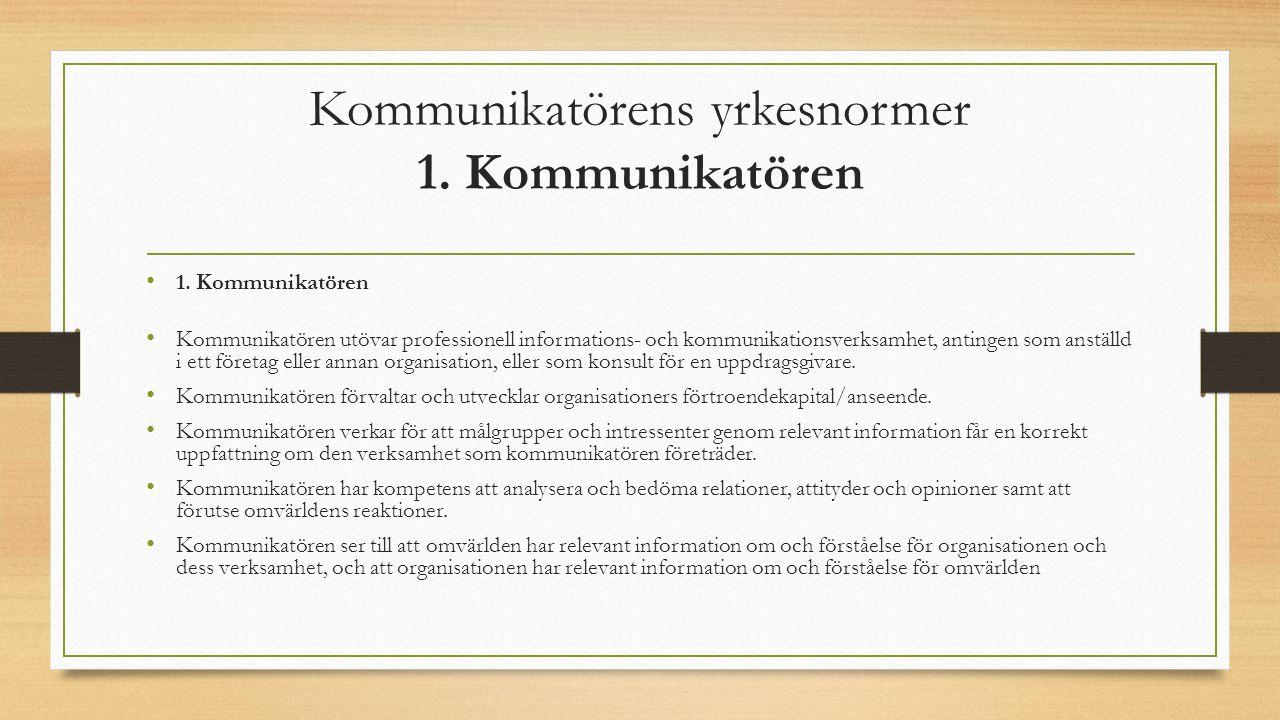 Kommunikatörens yrkesnormer 1. Kommunikatören 1. Kommunikatören Kommunikatören utövar professionell informations- och kommunikationsverksamhet, anting