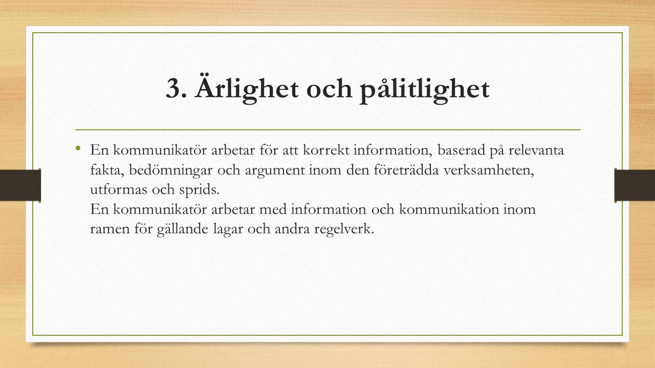 3. Ärlighet och pålitlighet En kommunikatör arbetar för att korrekt information, baserad på relevanta fakta, bedömningar och argument inom den företrä