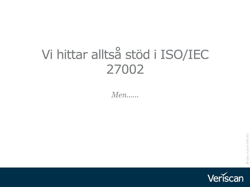 All rights reserved 1999-2012 Men…… Vi hittar alltså stöd i ISO/IEC 27002