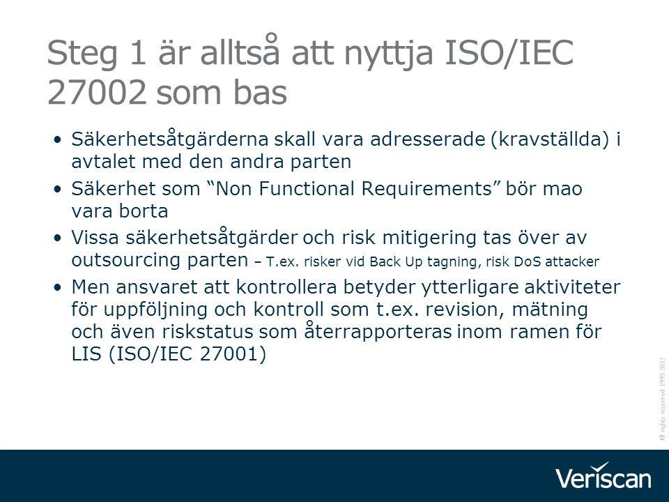 All rights reserved 1999-2012 Steg 1 är alltså att nyttja ISO/IEC 27002 som bas Säkerhetsåtgärderna skall vara adresserade (kravställda) i avtalet med