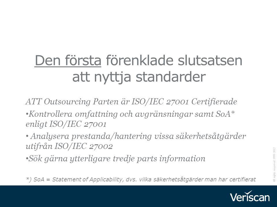 All rights reserved 1999-2012 ATT Outsourcing Parten är ISO/IEC 27001 Certifierade Kontrollera omfattning och avgränsningar samt SoA* enligt ISO/IEC 2