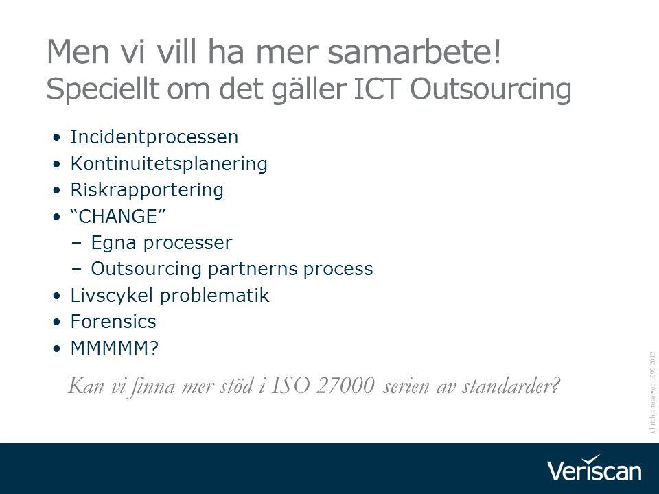 All rights reserved 1999-2012 Men vi vill ha mer samarbete! Speciellt om det gäller ICT Outsourcing Incidentprocessen Kontinuitetsplanering Riskrappor