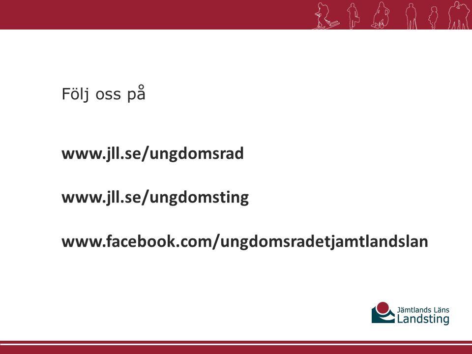 Följ oss på www.jll.se/ungdomsrad www.jll.se/ungdomsting www.facebook.com/ungdomsradetjamtlandslan
