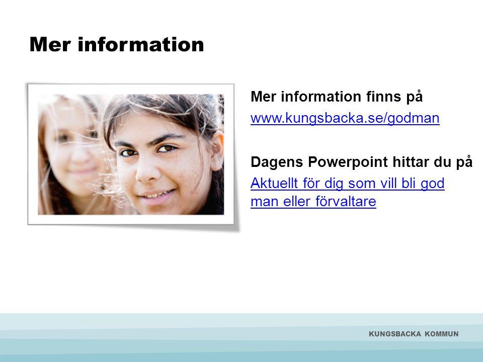 Mer information Mer information finns på www.kungsbacka.se/godman Dagens Powerpoint hittar du på Aktuellt för dig som vill bli god man eller förvaltare KUNGSBACKA KOMMUN