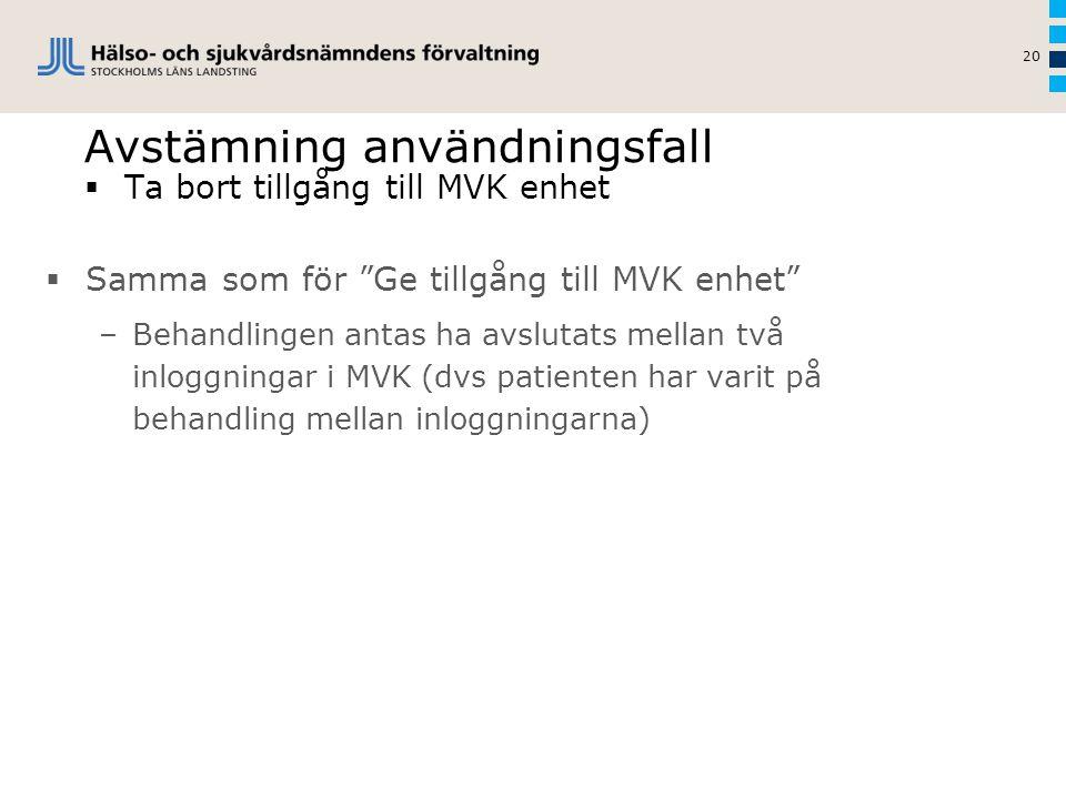 """Avstämning användningsfall  Ta bort tillgång till MVK enhet 20  Samma som för """"Ge tillgång till MVK enhet"""" –Behandlingen antas ha avslutats mellan t"""