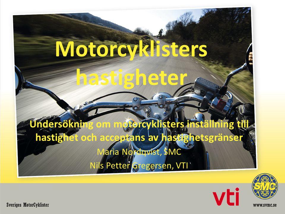 Motorcyklisters hastigheter Undersökning om motorcyklisters inställning till hastighet och acceptans av hastighetsgränser Maria Nordqvist, SMC Nils Pe