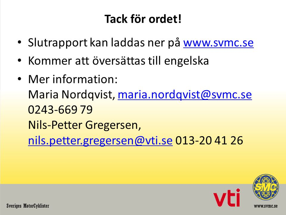 Tack för ordet! Slutrapport kan laddas ner på www.svmc.sewww.svmc.se Kommer att översättas till engelska Mer information: Maria Nordqvist, maria.nordq