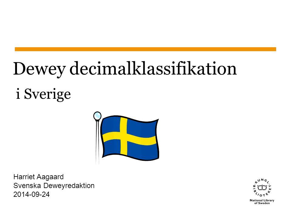 Sidnummer 2014-09-24 1 Dewey decimalklassifikation i Sverige Harriet Aagaard Svenska Deweyredaktion 2014-09-24