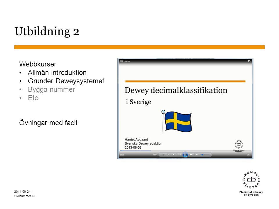 Sidnummer Utbildning 2 2014-09-24 18 Webbkurser Allmän introduktion Grunder Deweysystemet Bygga nummer Etc Övningar med facit