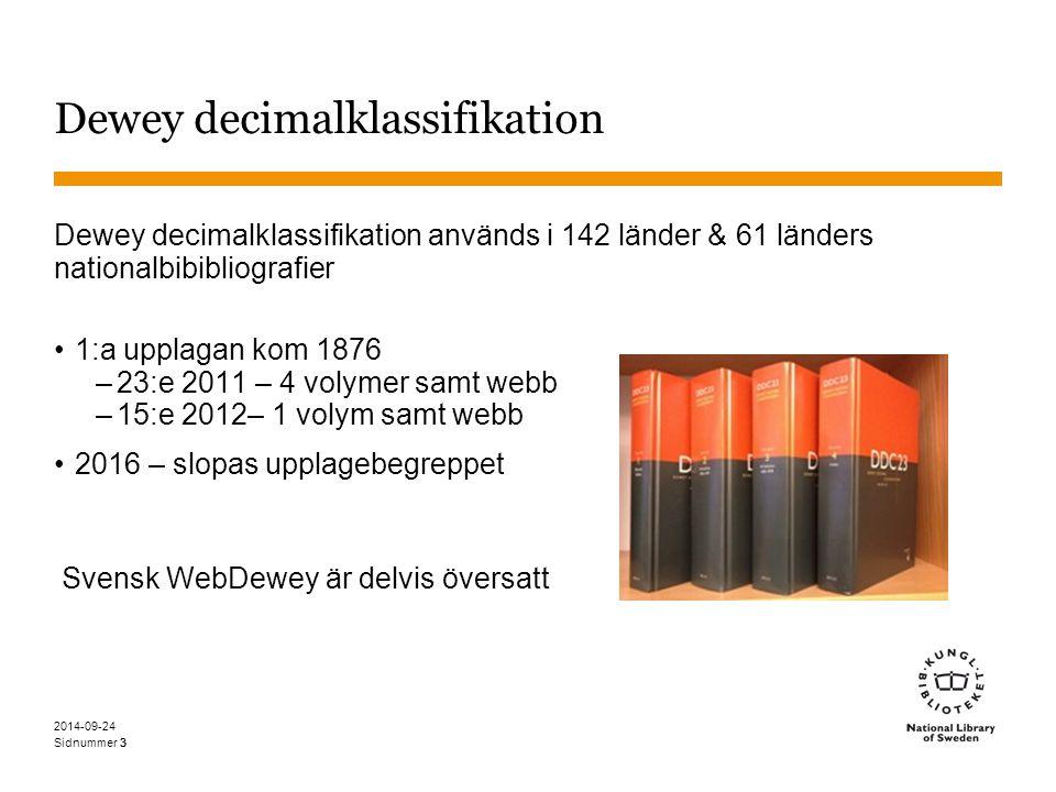 Sidnummer 2014-09-24 33 Dewey decimalklassifikation Dewey decimalklassifikation används i 142 länder & 61 länders nationalbibibliografier 1:a upplagan