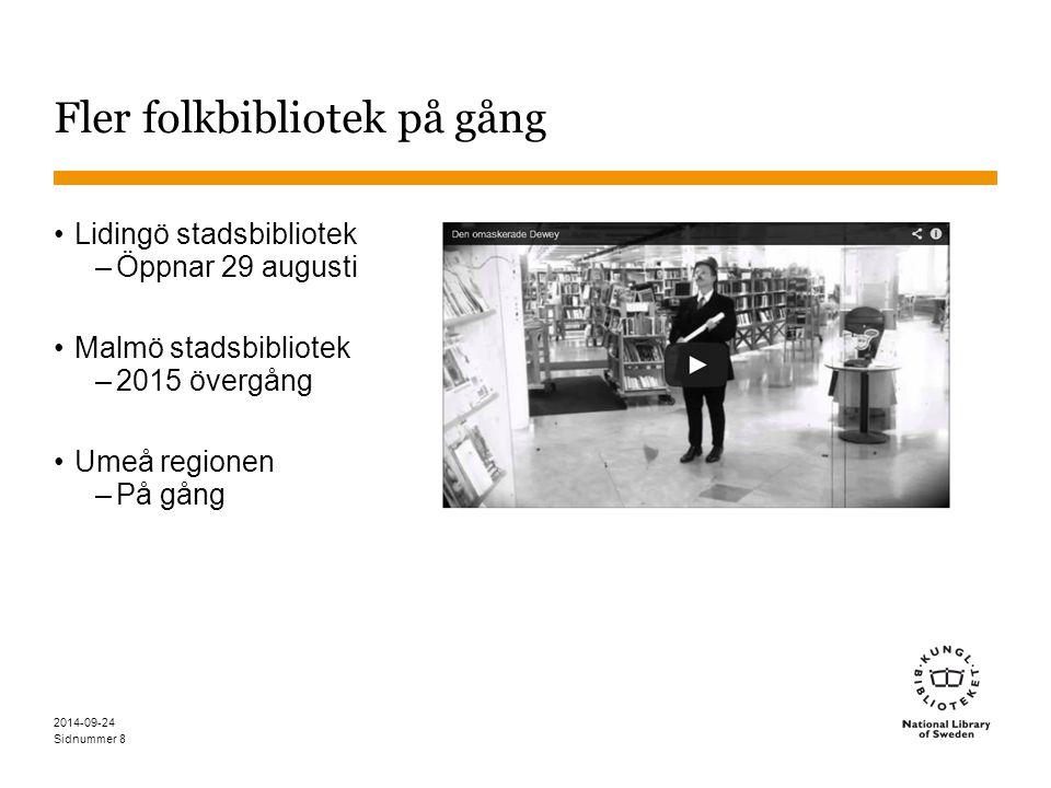 Sidnummer Fler folkbibliotek på gång Lidingö stadsbibliotek –Öppnar 29 augusti Malmö stadsbibliotek –2015 övergång Umeå regionen –På gång 2014-09-24 8