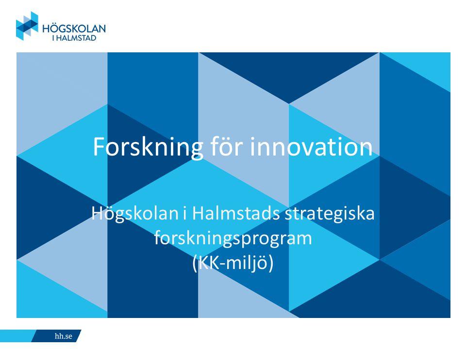 Forskning för innovation Högskolan i Halmstads strategiska forskningsprogram (KK-miljö)