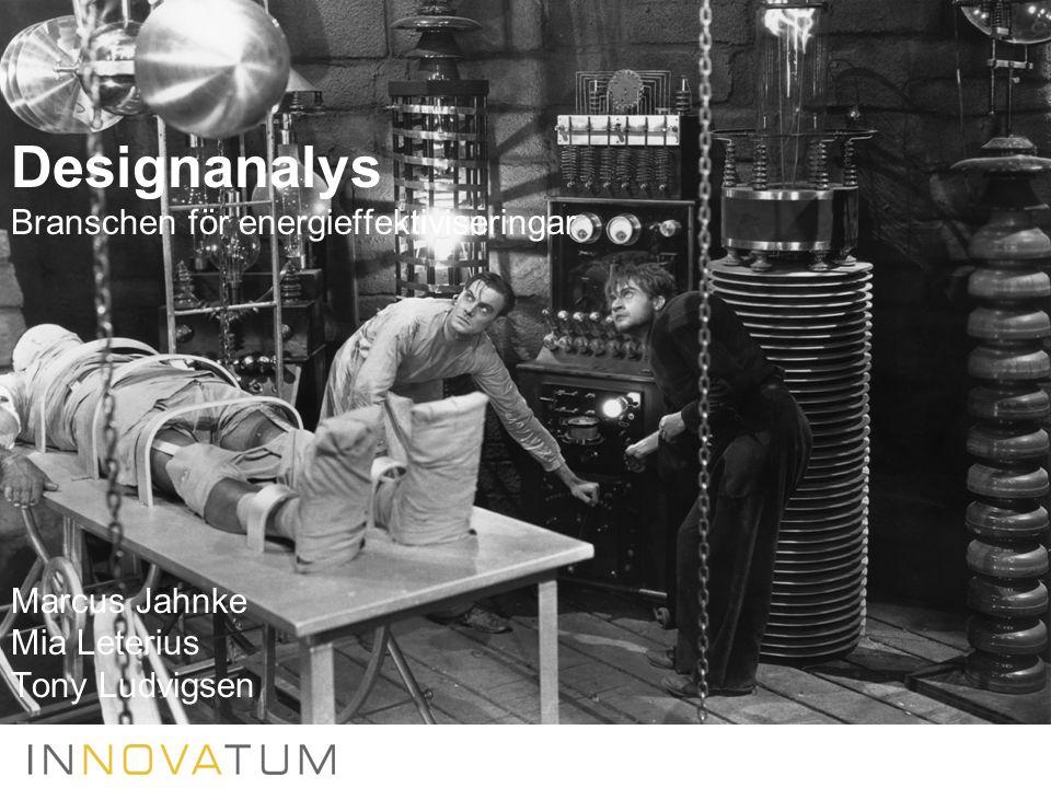 Designanalys Branschen för energieffektiviseringar Marcus Jahnke Mia Leterius Tony Ludvigsen
