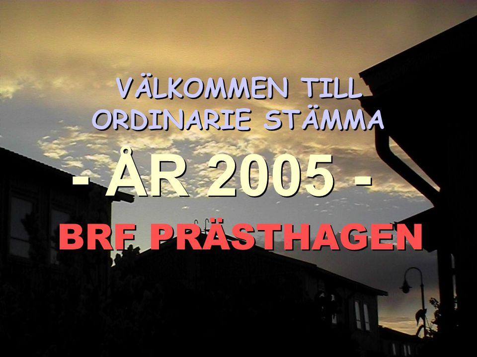 BRF Prästhagen, årsstämma 2005 VÄLKOMMEN TILL ORDINARIE STÄMMA BRF PRÄSTHAGEN - ÅR 2005 -
