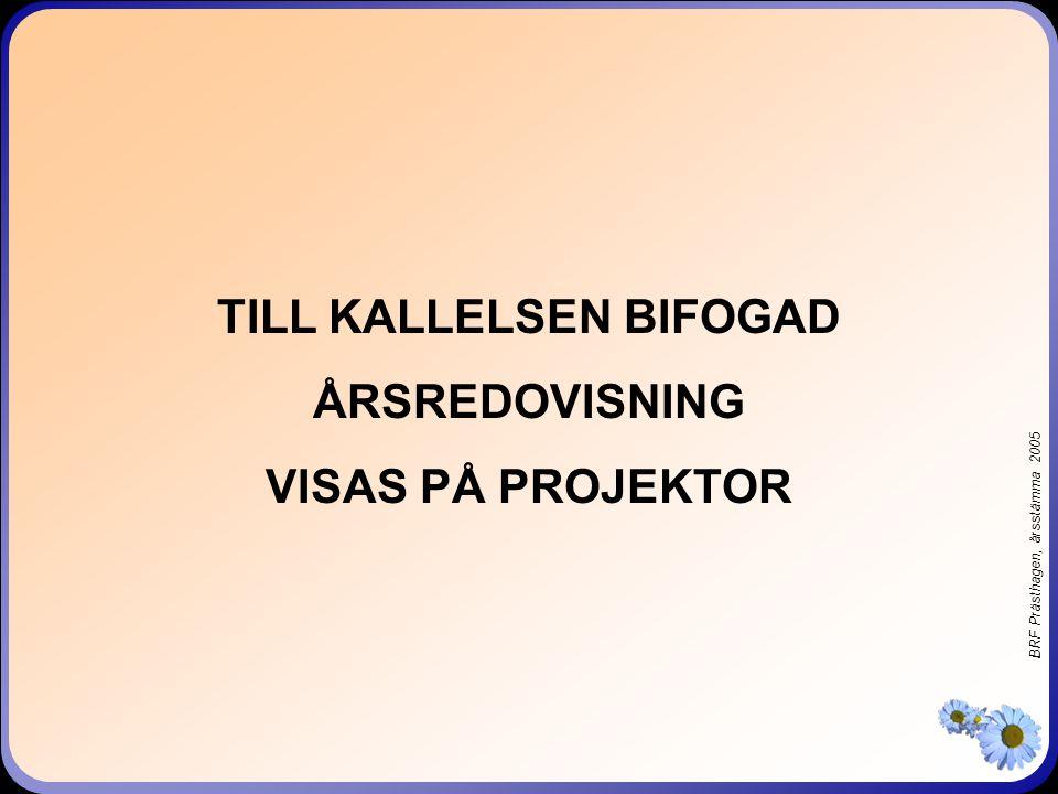 BRF Prästhagen, årsstämma 2005 TILL KALLELSEN BIFOGAD ÅRSREDOVISNING VISAS PÅ PROJEKTOR