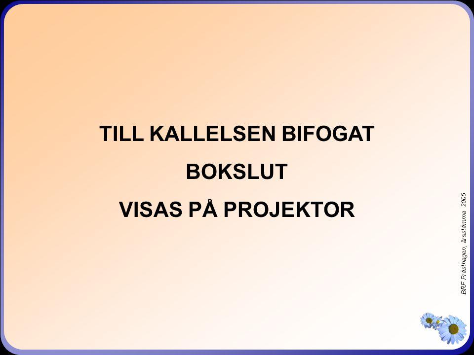 BRF Prästhagen, årsstämma 2005 TILL KALLELSEN BIFOGAT BOKSLUT VISAS PÅ PROJEKTOR