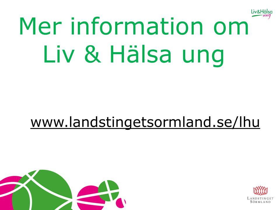 Mer information om Liv & Hälsa ung www.landstingetsormland.se/lhu