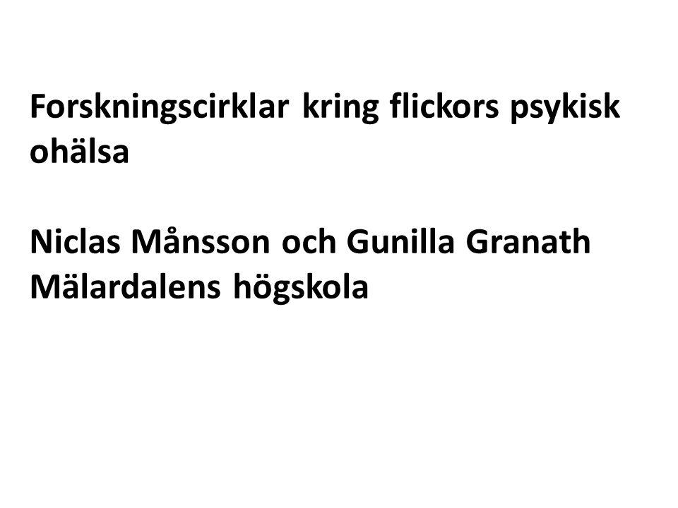 Forskningscirklar kring flickors psykisk ohälsa Niclas Månsson och Gunilla Granath Mälardalens högskola