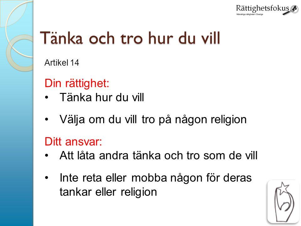 8 Tänka och tro hur du vill Artikel 14 Din rättighet: Tänka hur du vill Välja om du vill tro på någon religion Ditt ansvar: Att låta andra tänka och tro som de vill Inte reta eller mobba någon för deras tankar eller religion