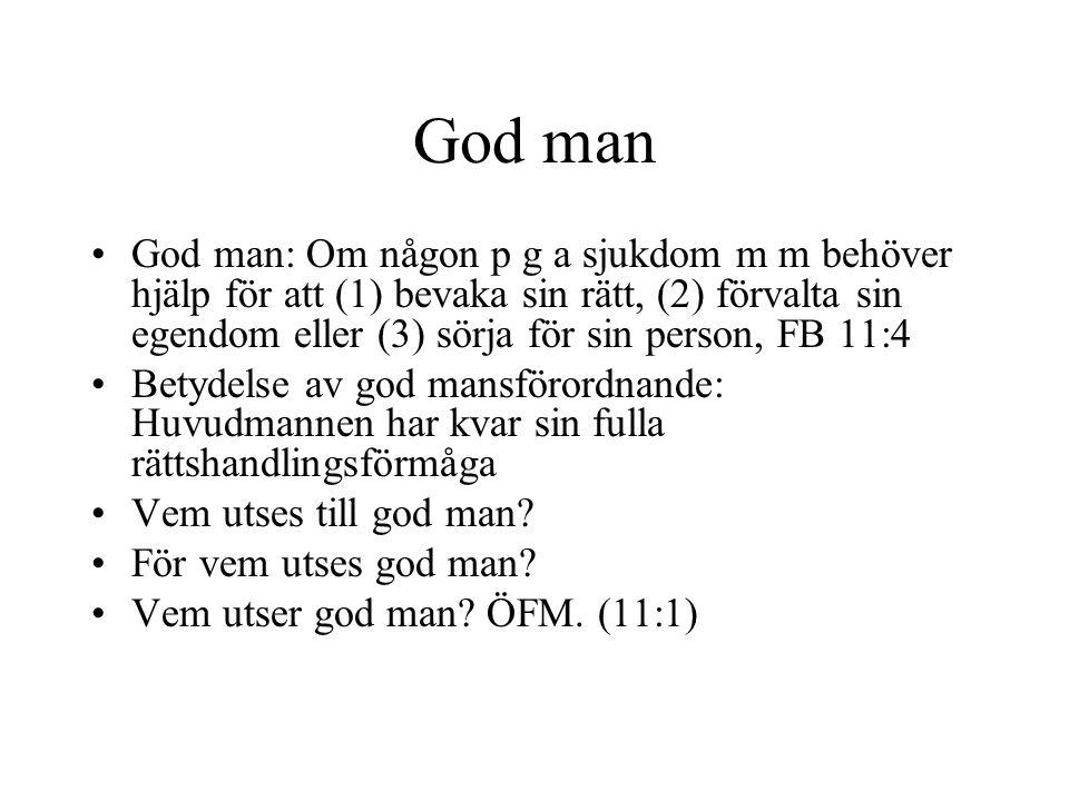 God man God man: Om någon p g a sjukdom m m behöver hjälp för att (1) bevaka sin rätt, (2) förvalta sin egendom eller (3) sörja för sin person, FB 11: