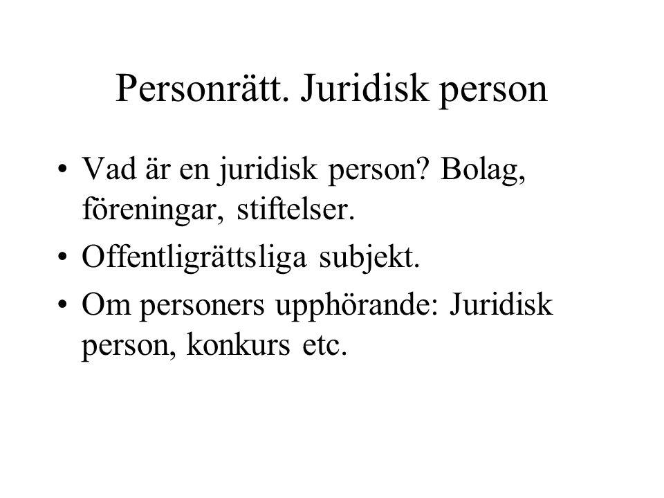 Personrätt. Juridisk person Vad är en juridisk person? Bolag, föreningar, stiftelser. Offentligrättsliga subjekt. Om personers upphörande: Juridisk pe