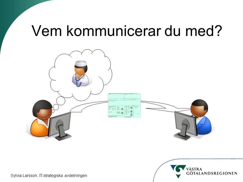 Sylvia Larsson, IT-strategiska avdelningen Vem kommunicerar du med?