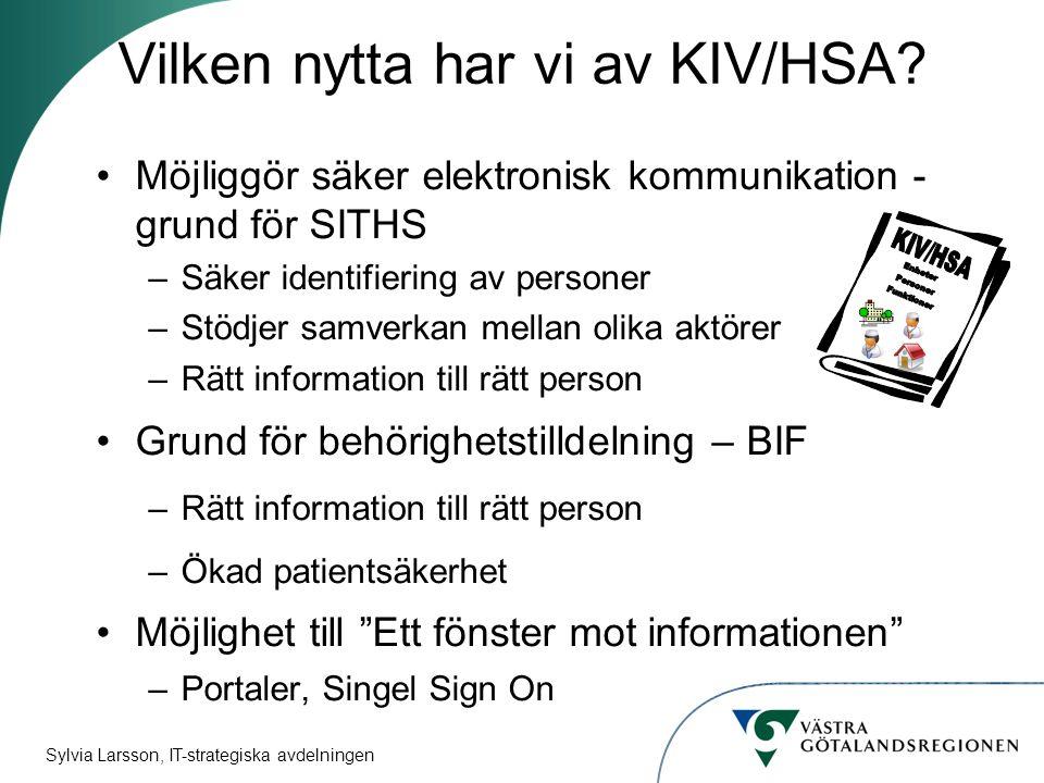 Sylvia Larsson, IT-strategiska avdelningen Vilken nytta har vi av KIV/HSA.