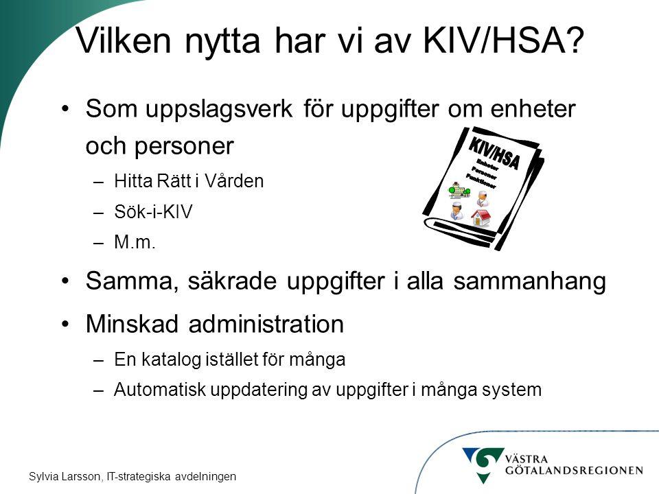Sylvia Larsson, IT-strategiska avdelningen Som uppslagsverk för uppgifter om enheter och personer –Hitta Rätt i Vården –Sök-i-KIV –M.m.