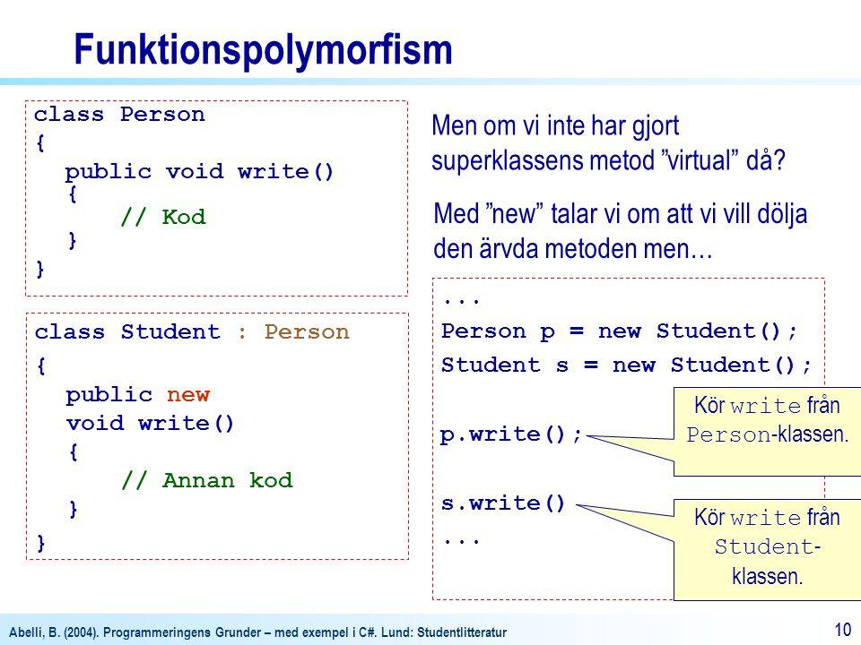 Abelli, B. (2004). Programmeringens Grunder – med exempel i C#. Lund: Studentlitteratur 10 Funktionspolymorfism class Person { public void write() { /