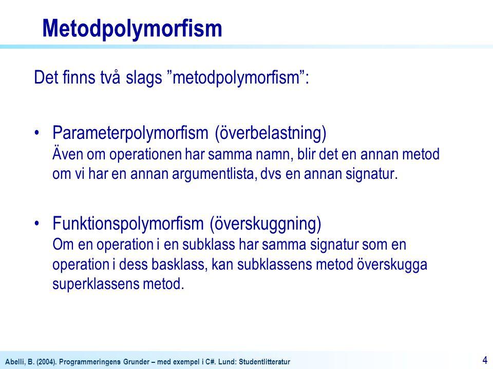 """Abelli, B. (2004). Programmeringens Grunder – med exempel i C#. Lund: Studentlitteratur 44 Metodpolymorfism Det finns två slags """"metodpolymorfism"""": Pa"""