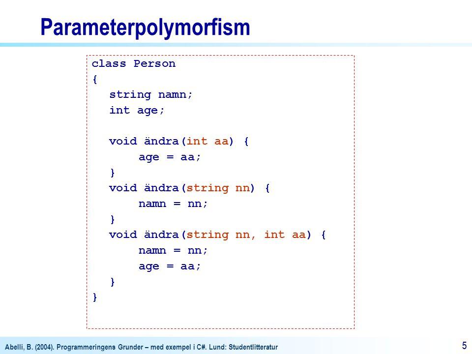 Abelli, B. (2004). Programmeringens Grunder – med exempel i C#. Lund: Studentlitteratur 55 Parameterpolymorfism class Person { string namn; int age; v