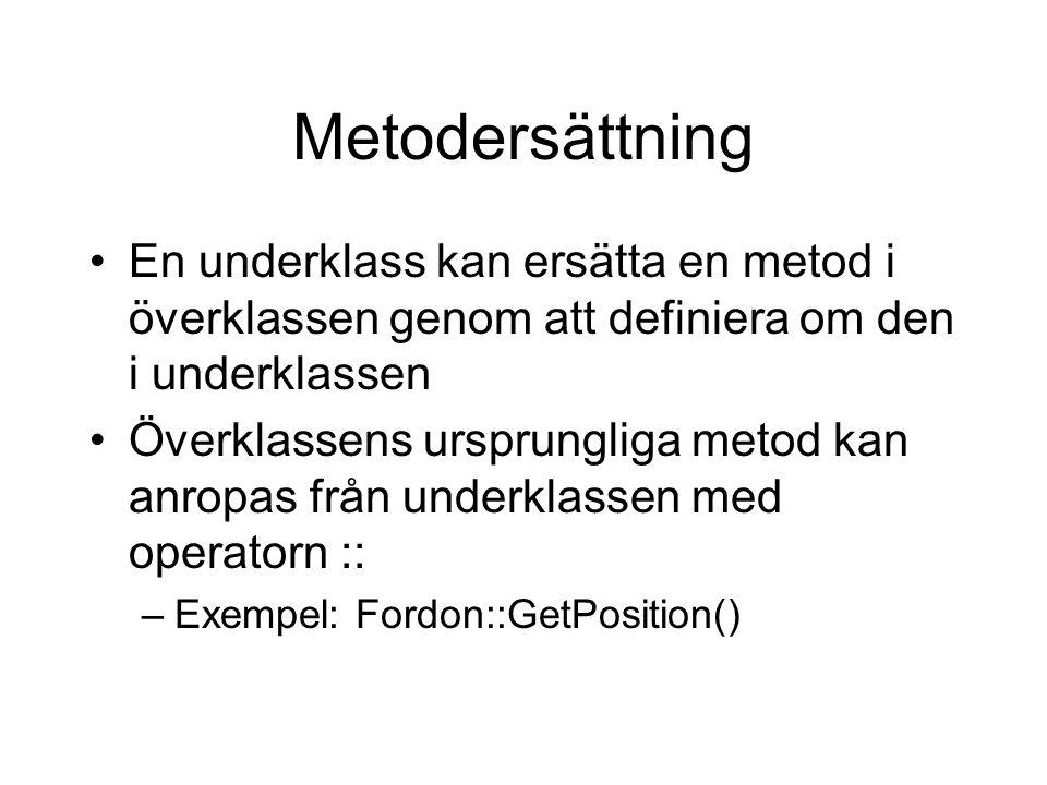 Metodersättning En underklass kan ersätta en metod i överklassen genom att definiera om den i underklassen Överklassens ursprungliga metod kan anropas från underklassen med operatorn :: –Exempel: Fordon::GetPosition()