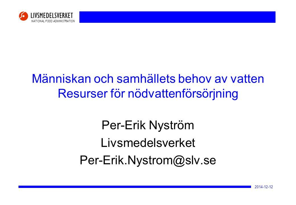 NATIONAL FOOD ADMINISTRATION 2014-12-12 Människan och samhällets behov av vatten Resurser för nödvattenförsörjning Per-Erik Nyström Livsmedelsverket P