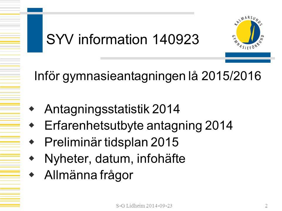 S-G Lidheim 2014-09-25 Tidsplan 2014  Ansökan görs senast 140215 i hemkommunen  Sista dag för reg.